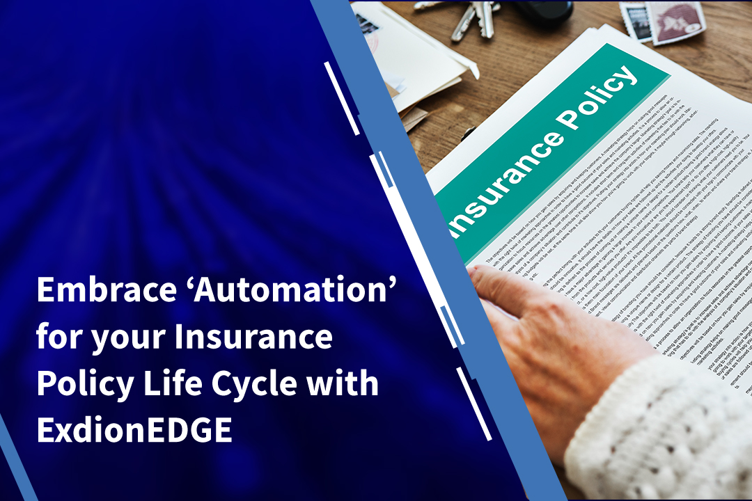 Embrace 'Automation' for your Insurance Policy Life Cycle with ExdionEDGE
